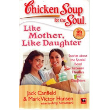CHICKEN SOUP FOR THE SOUL LIKE MOTHER LIKE DAUGHTE
